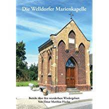 Die Welldorfer Marienkapelle Bericht Ber Ihre Wunderbare Wiedergeburt Marienkapelle Bericht Die Welldorfer Geburt