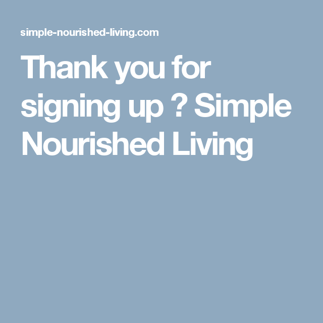 Thank you for signing up ⋆ Simple Nourished Living
