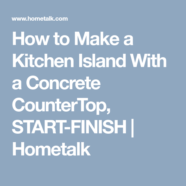 30 Brilliant Kitchen Island Ideas That Make A Statement: How To Make A Kitchen Island With A Concrete CounterTop
