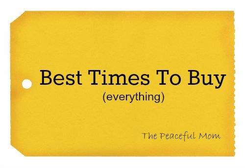 Times To Buy (everything Best Times To Buy--Free Printable Chart from The Peaceful Mom!Best Times To Buy--Free Printable Chart from The Peaceful Mom!