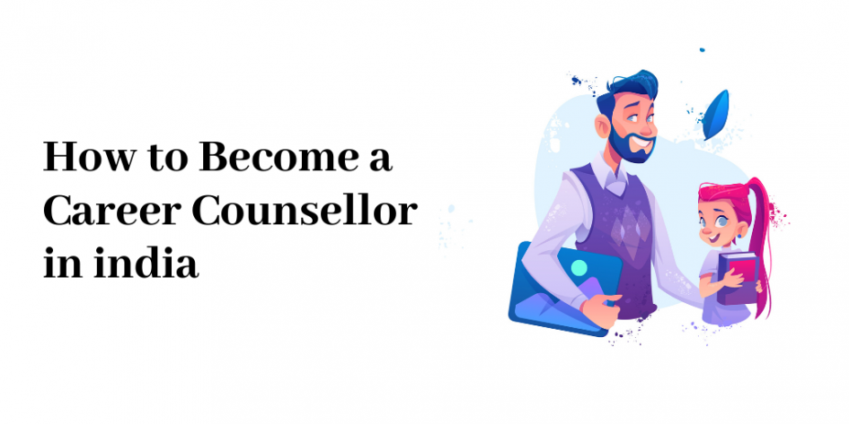 How To Become A Career Counsellor In India In 2020 Counsellor Career Counseling Counseling