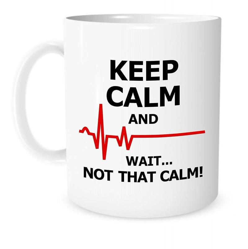 Keep Calm and Wait... Not That Calm! This hilariously funny mug is the perfect gift for any nurse, doctor, or any other person in the medical field.