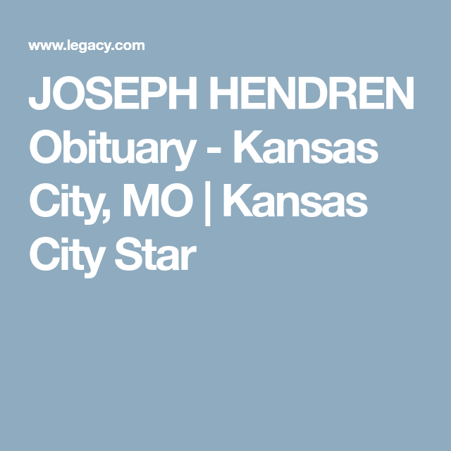View Joseph Hendren S Obituary On Kansascity Com And Share Memories Kansas City Obituaries Memories