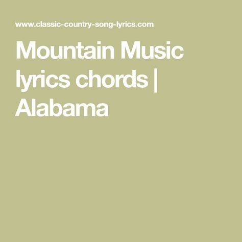 Mountain Music Lyrics Chords Alabama Country Music Pinterest