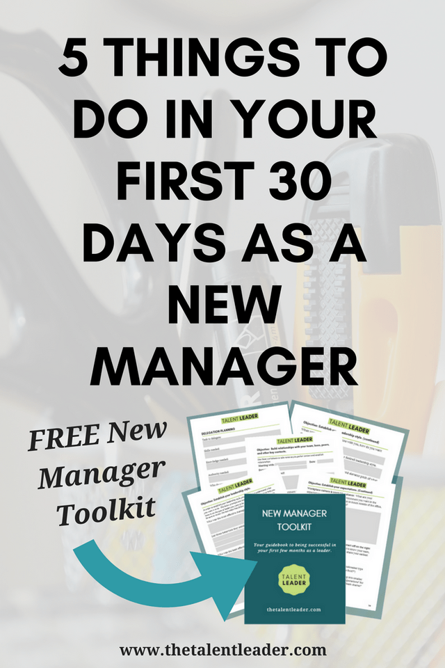 Five Things You Should Do In Your First 30 Days As A New Manager The Talent Leader Business Leadership Leadership Management Leadership