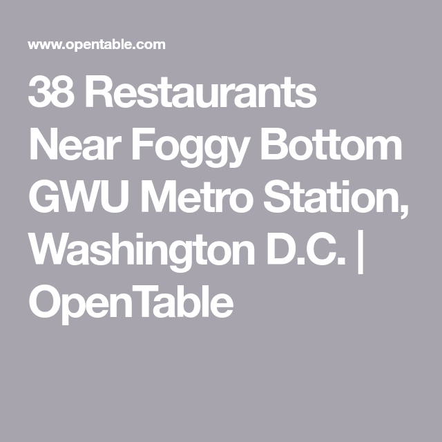 38 Restaurants Near Foggy Bottom Gwu Metro Station Washington D C Opentable