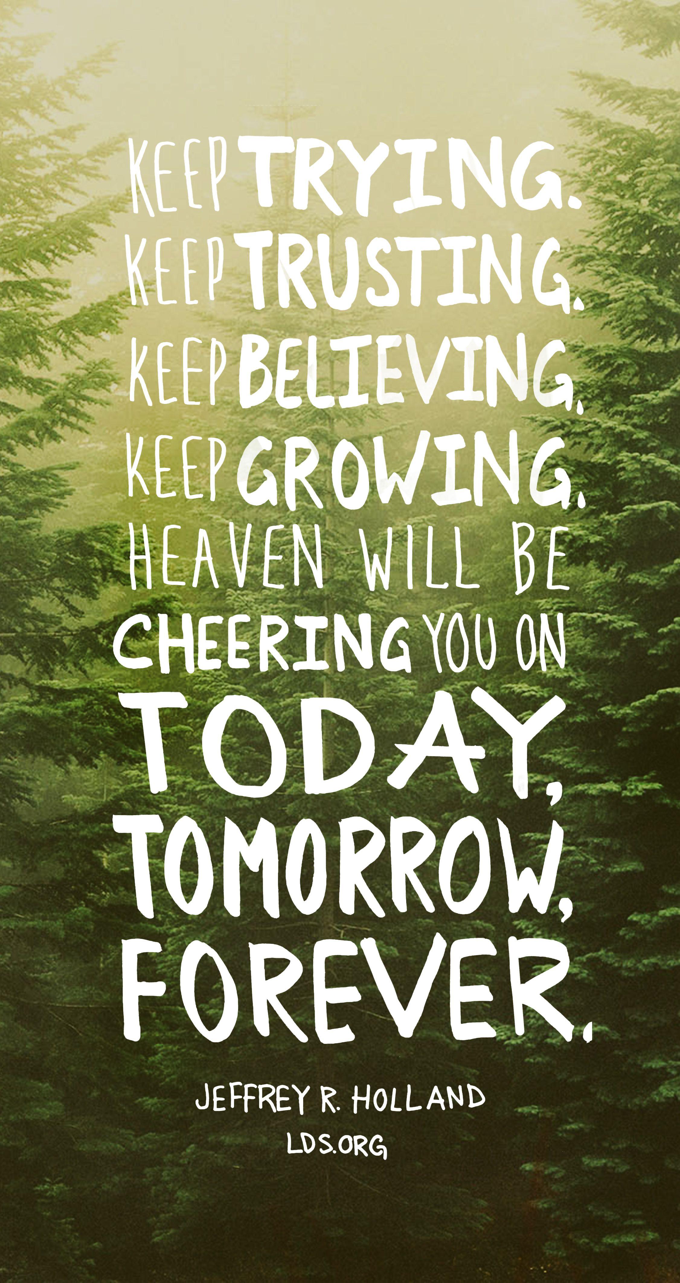 Keep trying. Keep trusting. Keep believing. Keep growing. Heaven ...