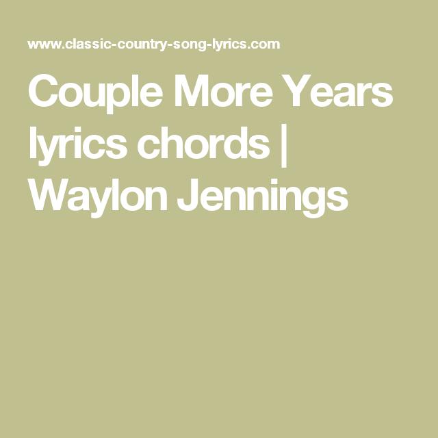 Couple More Years lyrics chords | Waylon Jennings | waylon songs ...