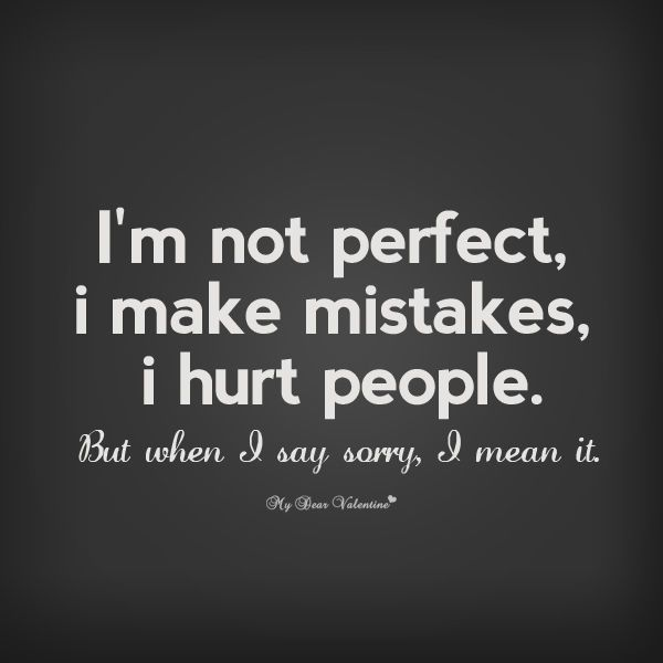 I Am Not Perfect But I Mean It When I Say Sorry Quotes Mistake