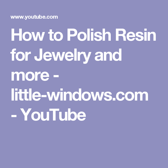 How to Polish Resin for Jewelry and more - little-windows.com - YouTube