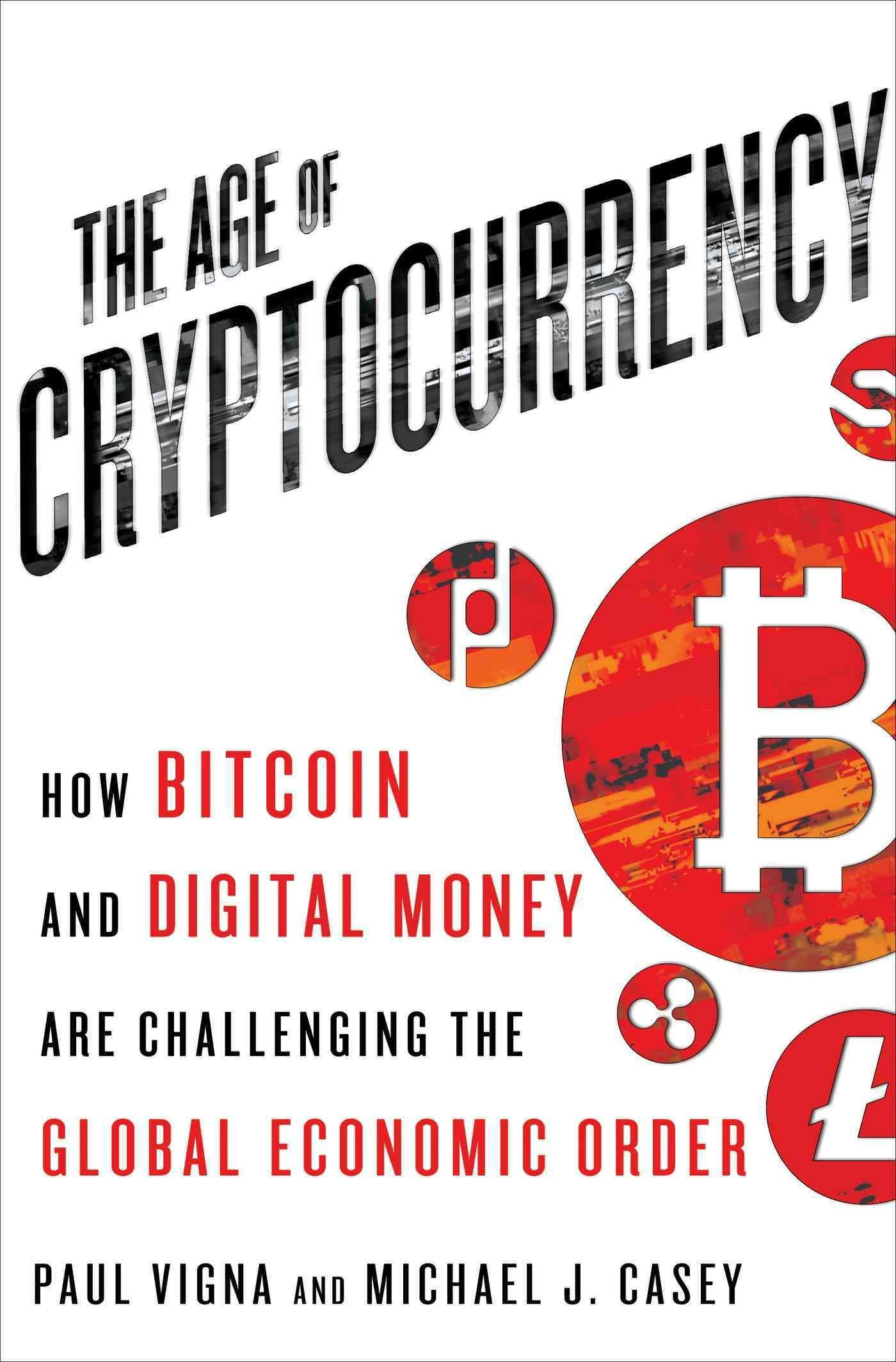 The Age Of Cryptocurrency How Bitcoin And Digital Money Are Challenging Global Economic Order