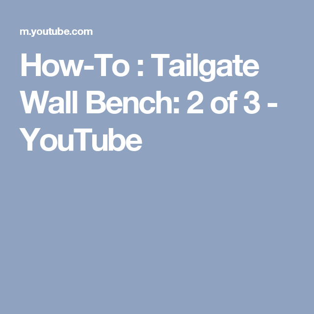 How-To : Tailgate Wall Bench: 2 of 3 - YouTube