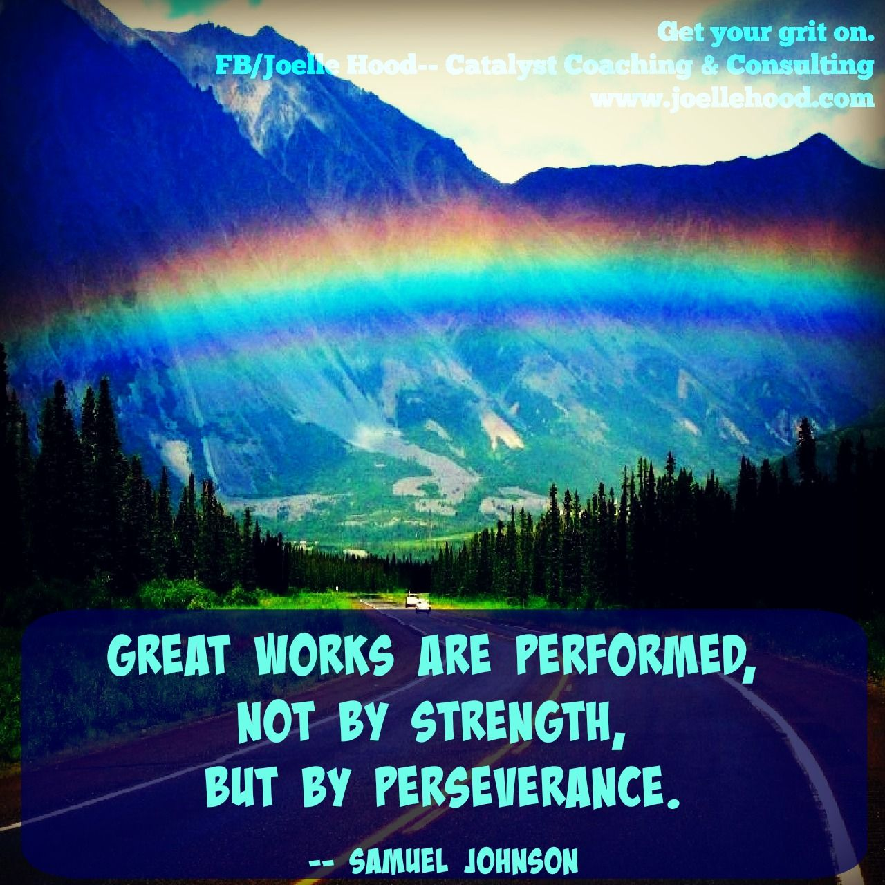 Persevere.  Get your grit on.  #rainbows Become the best possible version of yourself. FB/Joelle Hood--Catalyst Coaching & Consulting  www.joellehood.com #inspirationalquotes