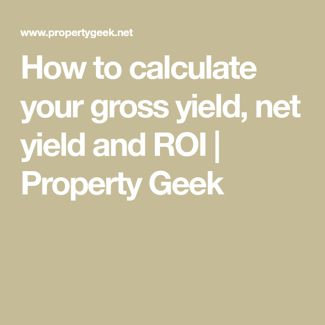 How To Calculate Your Gross Yield Net Yield And Roi Property Geek Investing Mortgage Payment Property Marketing