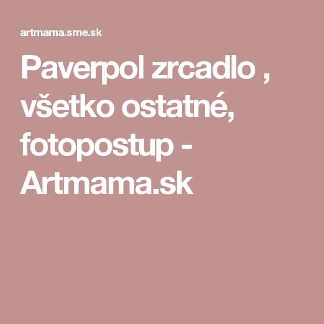 Paverpol zrcadlo , všetko ostatné, fotopostup - Artmama.sk
