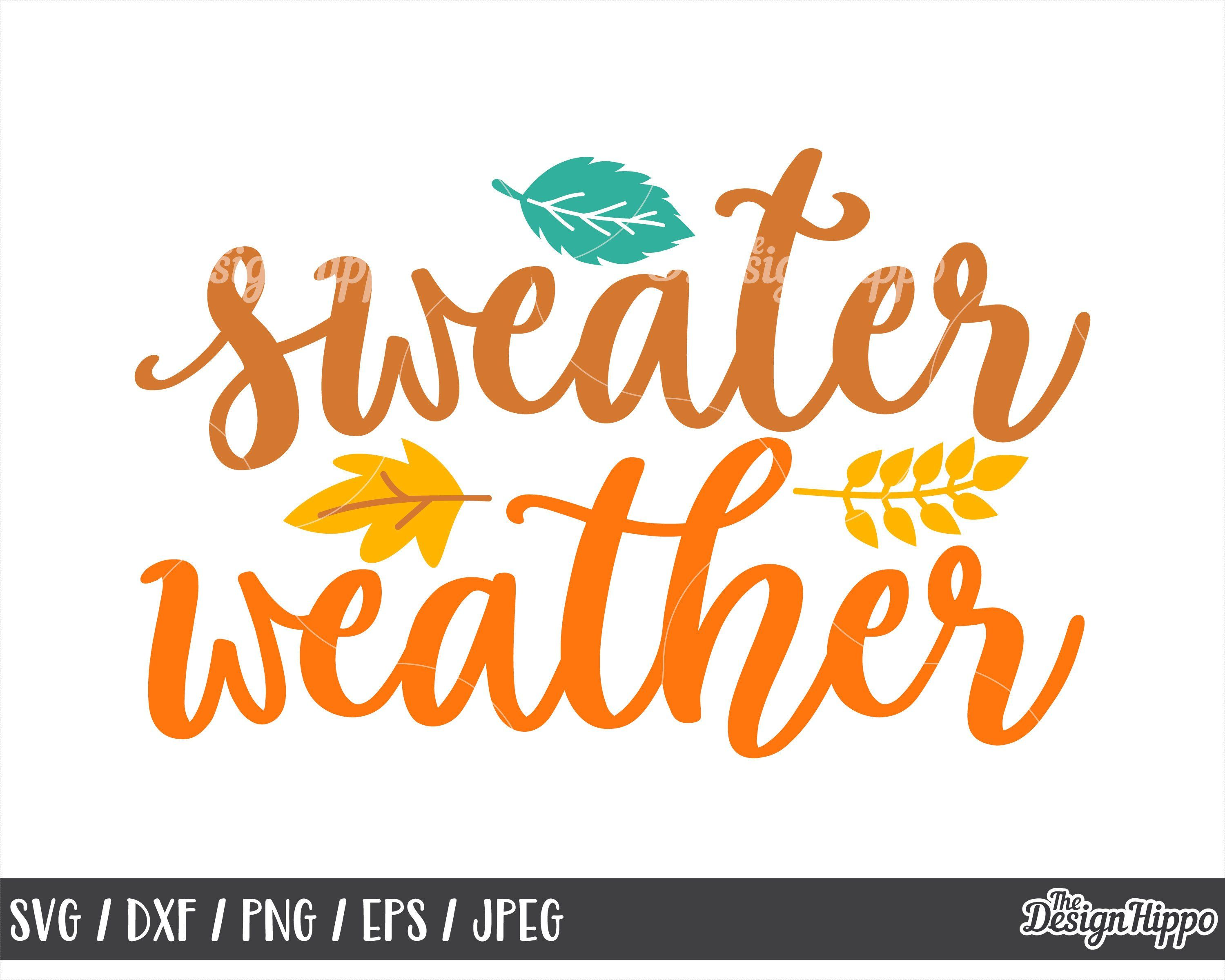Sweater Weather Svg Fall Svg Autumn Svg Fall Leaves Svg Etsy Autumn Quotes Svg Quotes Cricut