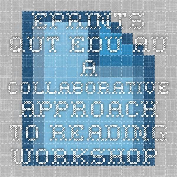 eprints.qut.edu.au - A collaborative approach to reading workshop in the middle years  http://eprints.qut.edu.au/29376/1/c29376.pdf
