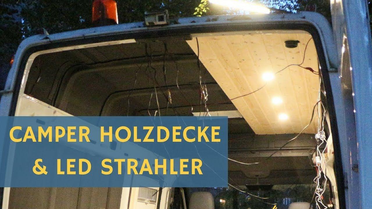 Wohnmobil Selbstausbau 12 Volt Led Lampen Und Holzdecke Mercedes Sprin Wohnmobil Selbstausbau Wohnmobil Holzdecke