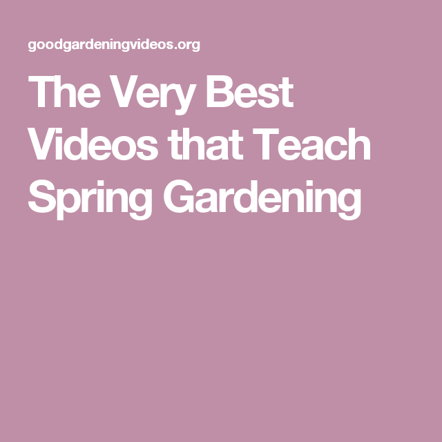 The Very Best Videos that Teach Spring Gardening