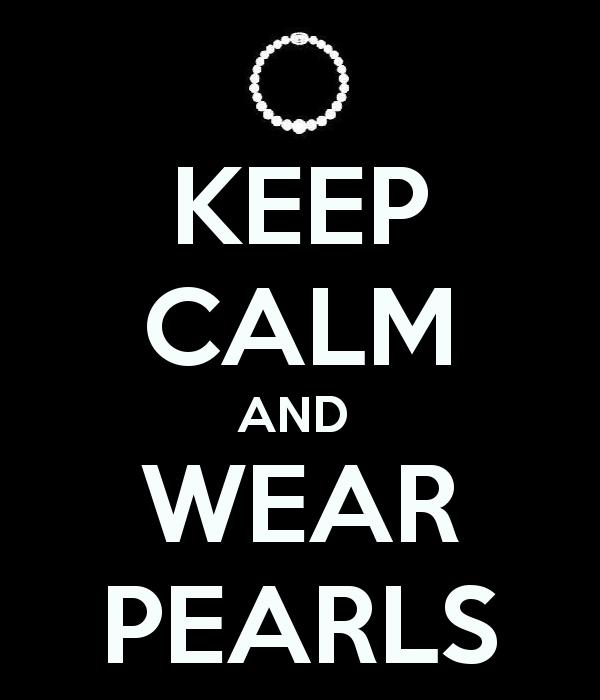 Keep Calm and Wear Pearls