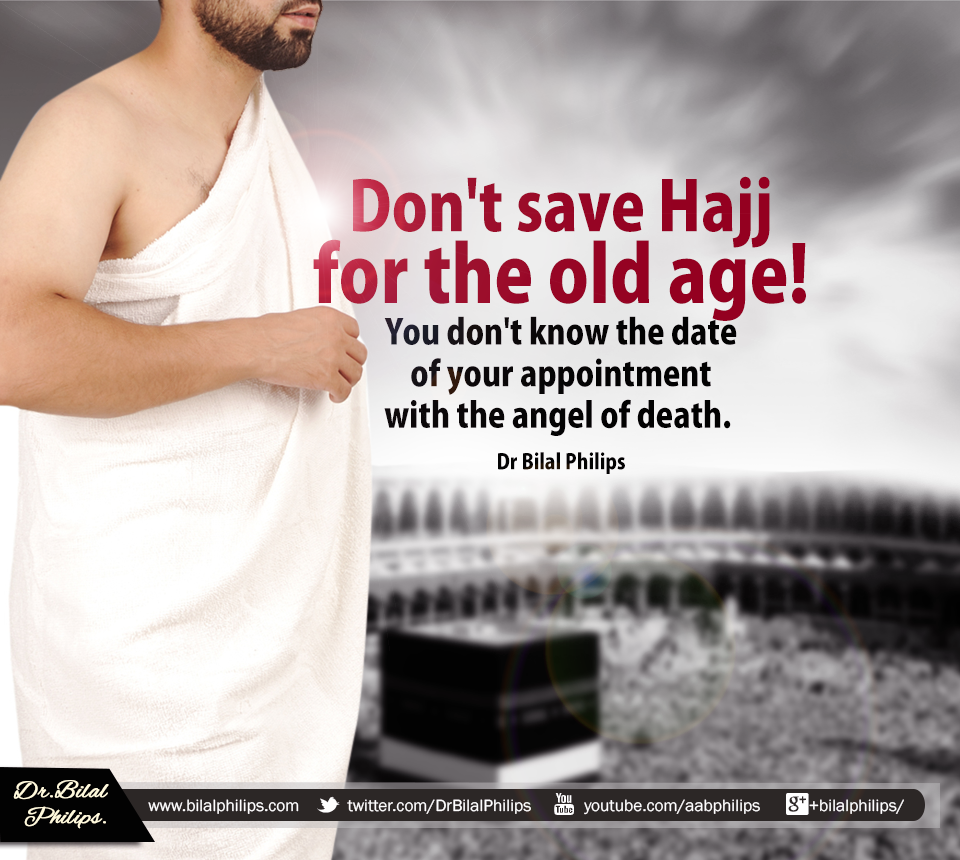The delaying of hajj until old age is completely opposed to the the delaying of hajj until old age is completely opposed to the sunnah of the prophet pbuh who said in a hadith hasten to perform the duty of hajj kristyandbryce Choice Image