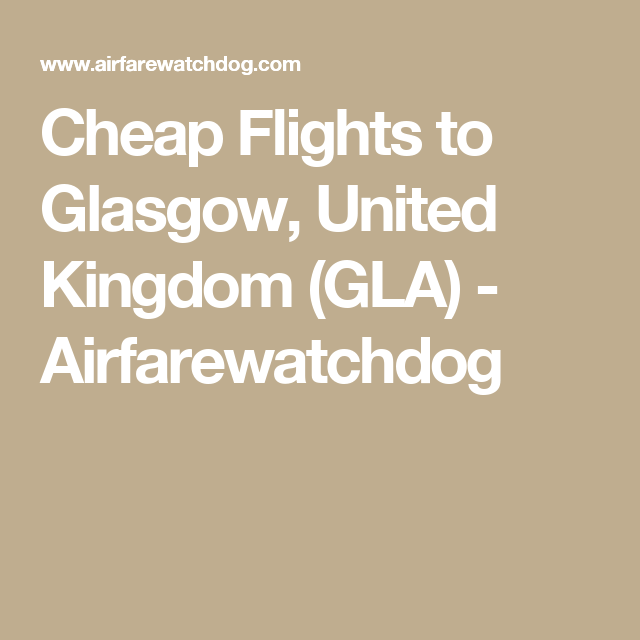 Cheap Flights to Glasgow, United Kingdom (GLA) - Airfarewatchdog