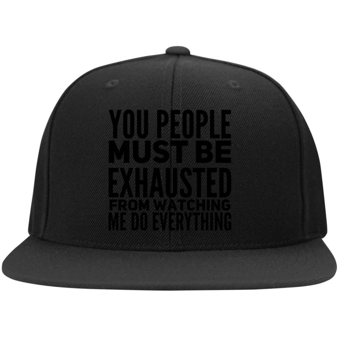 eba28ba4f8e87 you people must be exhausted from watching me do everything Flat Bill  High-Profile Snapback Hat