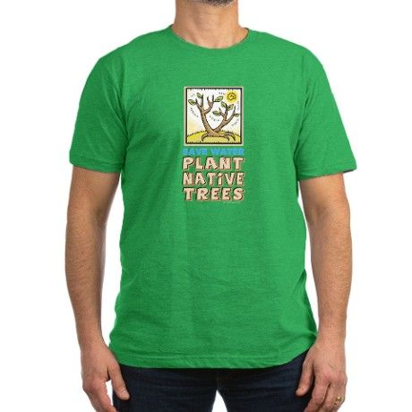 Plant Native Trees T on CafePress.com