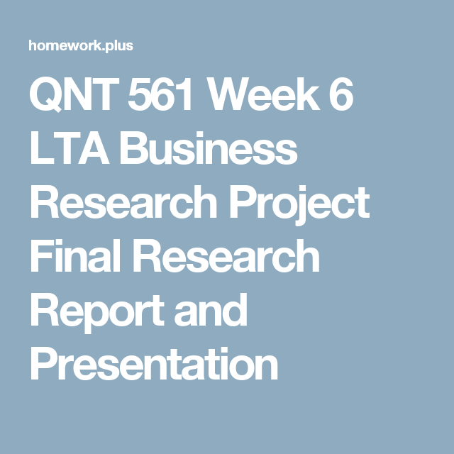 Qnt  Week  Lta Business Research Project Final Research Report
