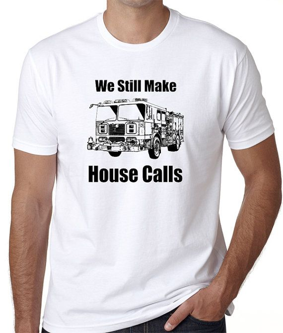 We Still Make House Calls Firefighter T-Shirt - Screen Print Design of a  Fire Engine (Colors Gray & White)