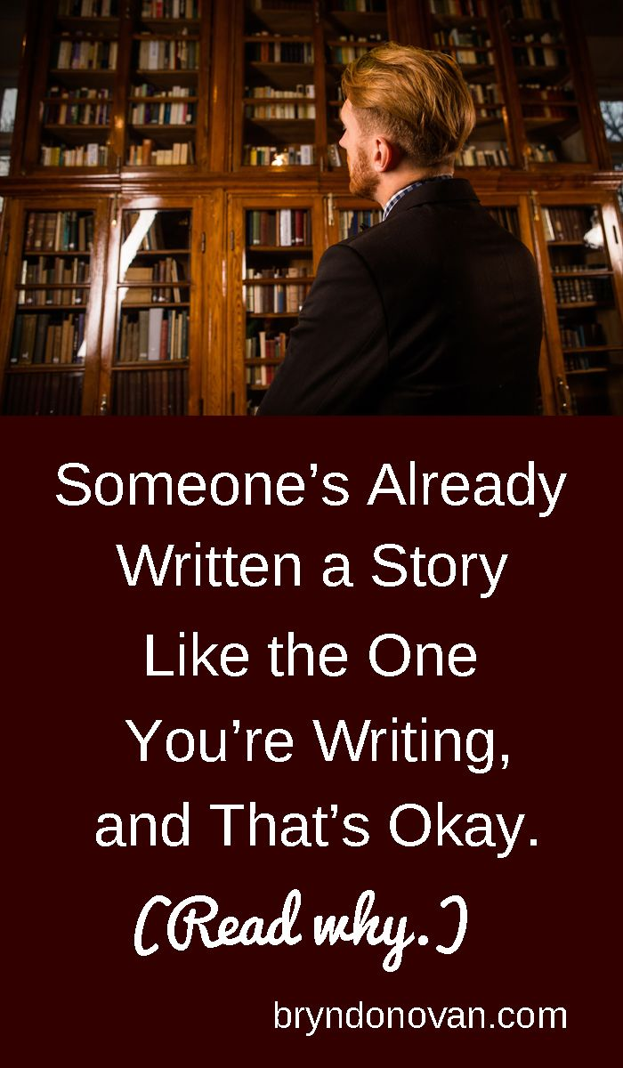 Someone Has Already Written a Story Like The One You're Writing, and That's Okay #fiction tropes #original ideas for stories