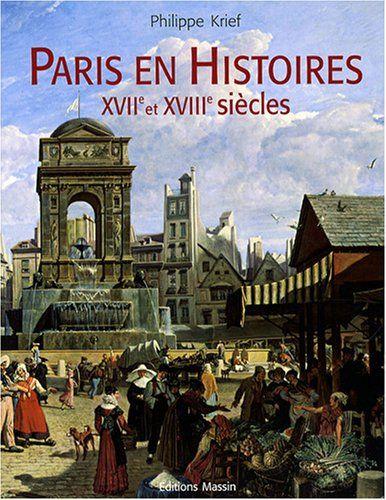 Amazon Fr Paris En Histoires Xviie Et Xviiie Siecles Philippe Krief Livres Paris Xviiie Siecle Xviiie