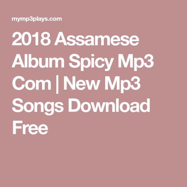 2018 Assamese Album Spicy Mp3 Com New Mp3 Songs Download Free Mp3 Song Download Mp3 Song Songs