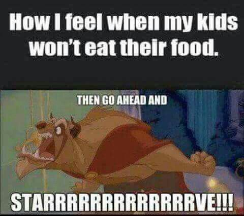 How I Feel When My Kids Won T Eat Their Food Beauty And The Beast Mom Humor Funny Mom Memes Mommy Humor