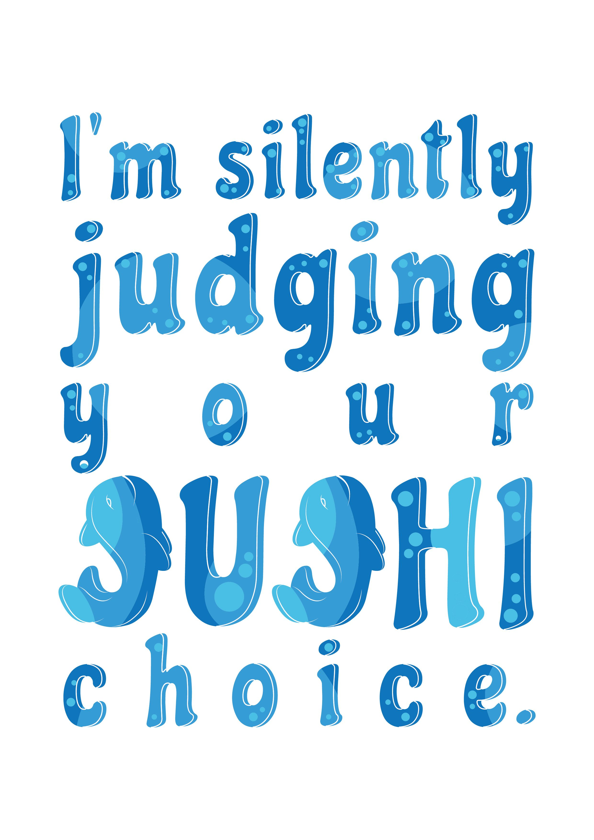 I'm Silently Judging Your Sushi Choice