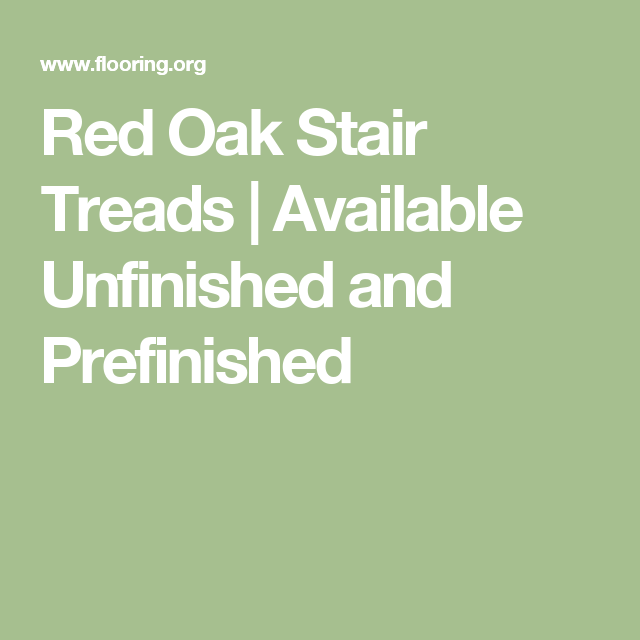 Best Red Oak Stair Treads Available Unfinished And 400 x 300