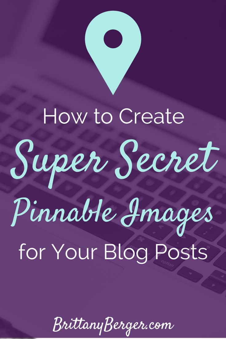 Tutorial: How to Create Super Secret Pinnable Images for Your Blog Posts