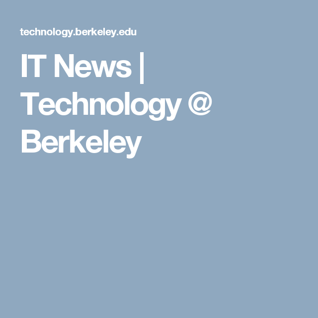 IT News | Technology @ Berkeley
