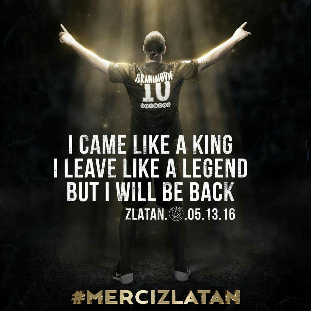 Zlatan I Came Like A King I Leave Like A Legend But I Will Be Back Zlatan Ibrahimovic Mercizlatan Psg Pari Zlatan Quotes Zlatan Ibrahimovic Zlatan Memes