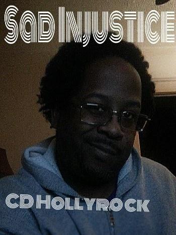 Sad Injustice by CD Hollyrock - Uploaded by: CDHollyrock to www.NerveDJsMIxtapes.com