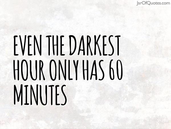 Even The Darkest Hour Only Has 60 Minutes Image Quotes Quotes White Lyric Quotes