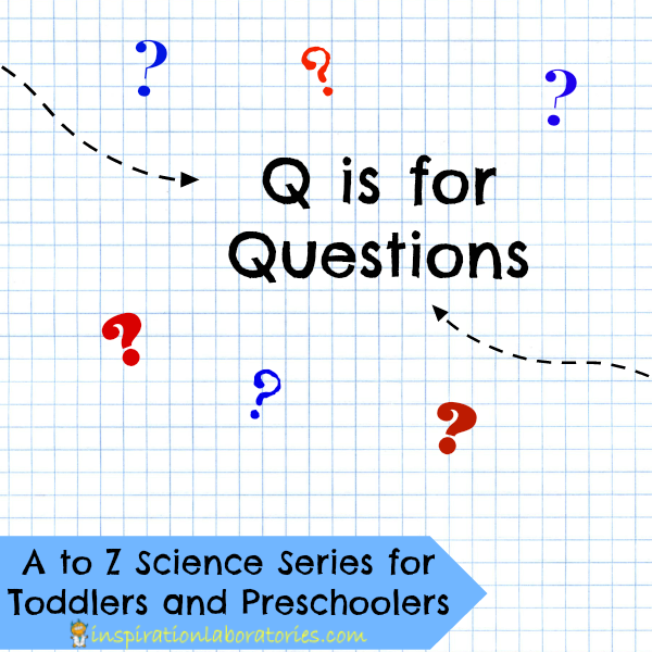 Q is for Questions Preschool science, Science