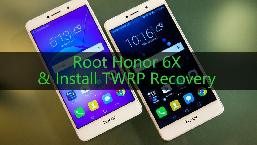 Root Honor 6X and Install TWRP Recovery A step by step guide
