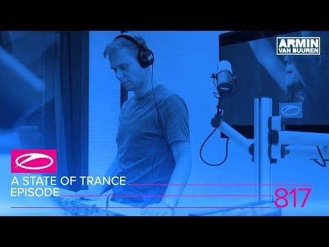 A State Of Trance Episode 817 Asot817 Trance Music Armin Van