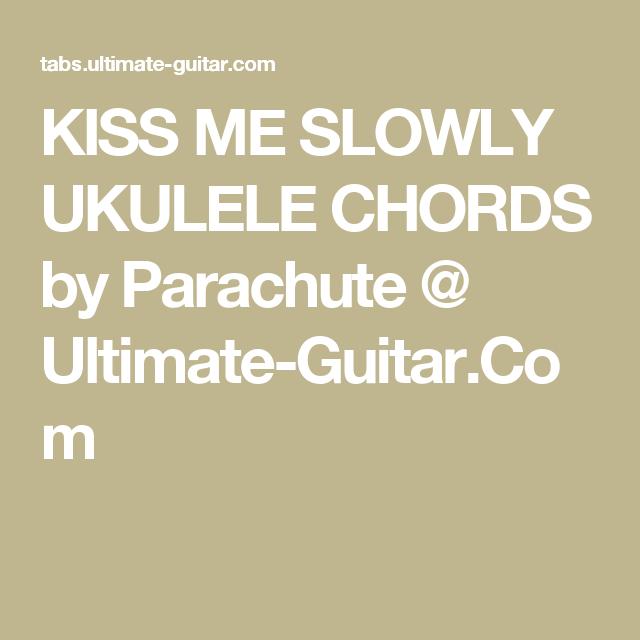 Kiss Me Slowly Ukulele Chords By Parachute Ultimate Guitar