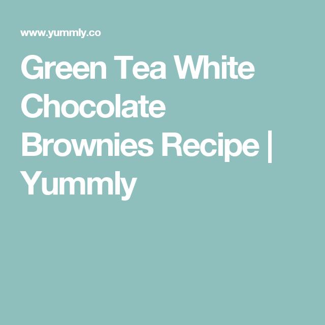 Green Tea White Chocolate Brownies Recipe | Yummly