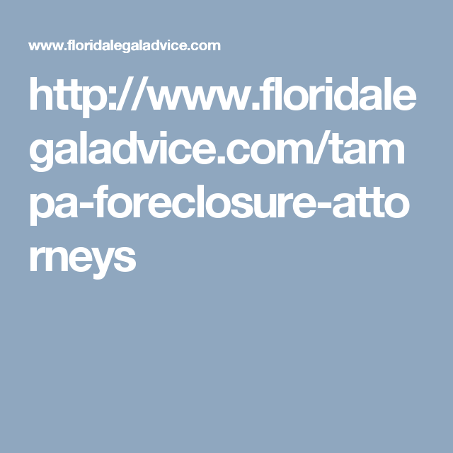 http://www.floridalegaladvice.com/tampa-foreclosure-attorneys
