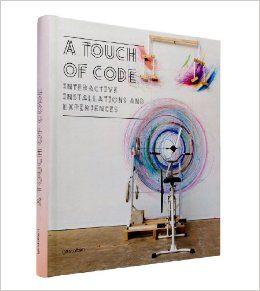 A Touch Of Code Interactive Installations And Experiences Robert Klanten Sven Ehmann Verena Ha Interactive Installation Graphic Design Books Book Sculpture