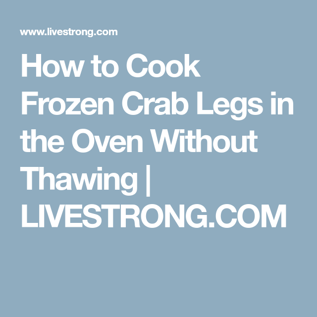How To Cook Frozen Crab Legs In The Oven Without Thawing Cooking