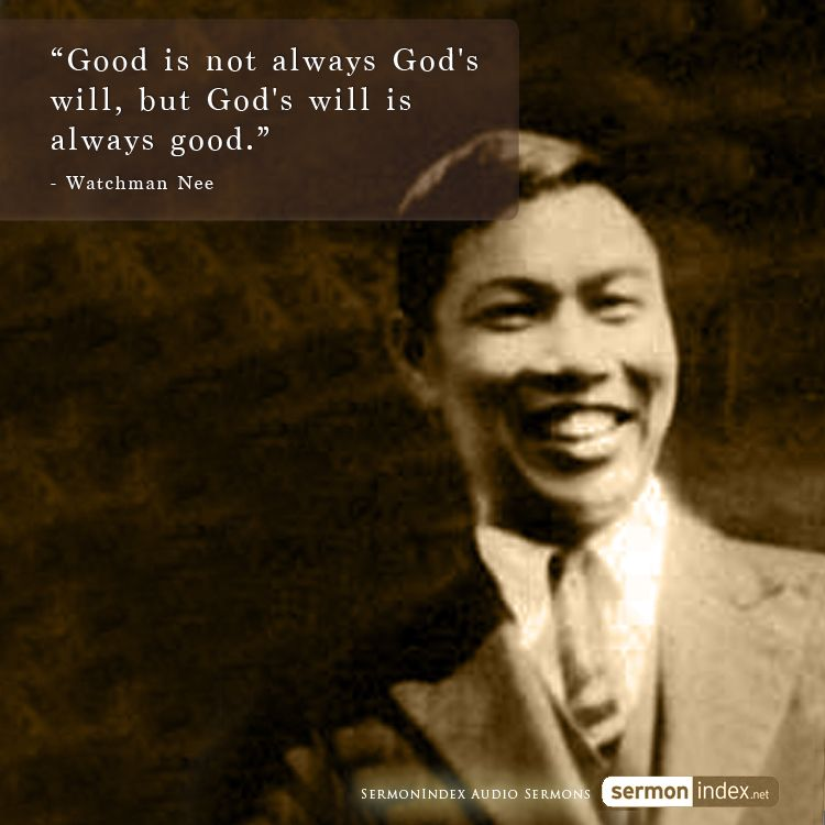 """Good is not always God's will, but God's will is always good."" - Watchman Nee #good #godswill #always"